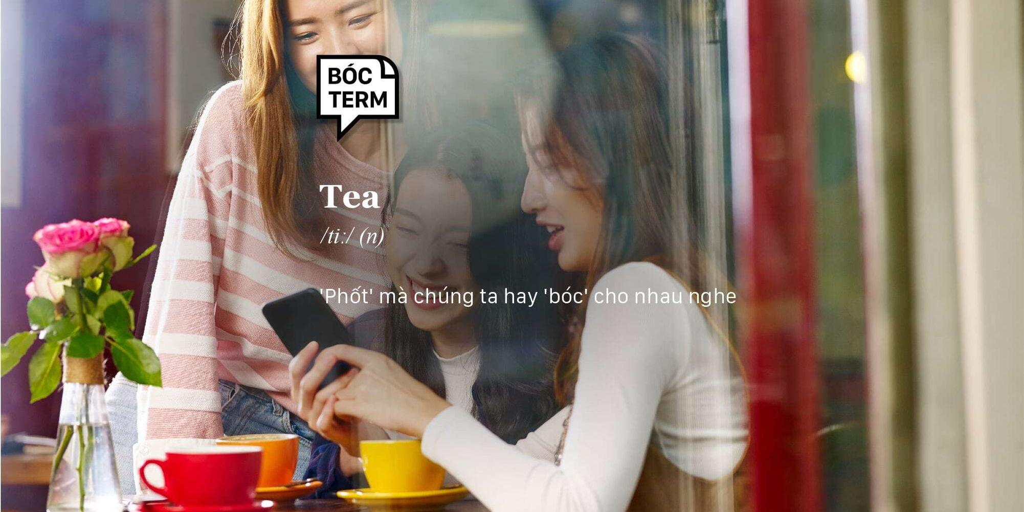Bóc Term: Tea là gì? Đời còn gì vui nếu không còn 'phốt'?