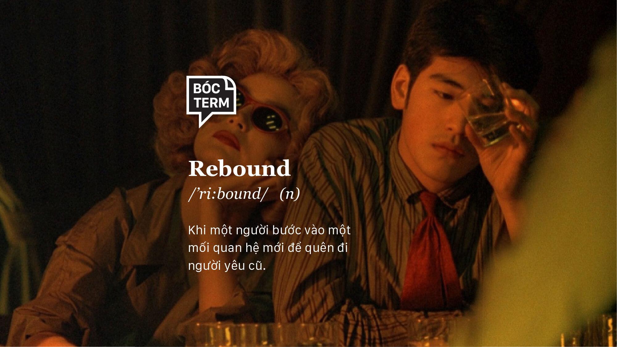 """Bóc Term: Rebound là gì? 3 Dấu hiệu bạn đang là """"vật thay thế"""""""