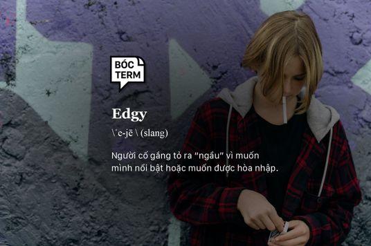 Bóc Term: Edgy là gì? Tại sao cứ phải edgy?