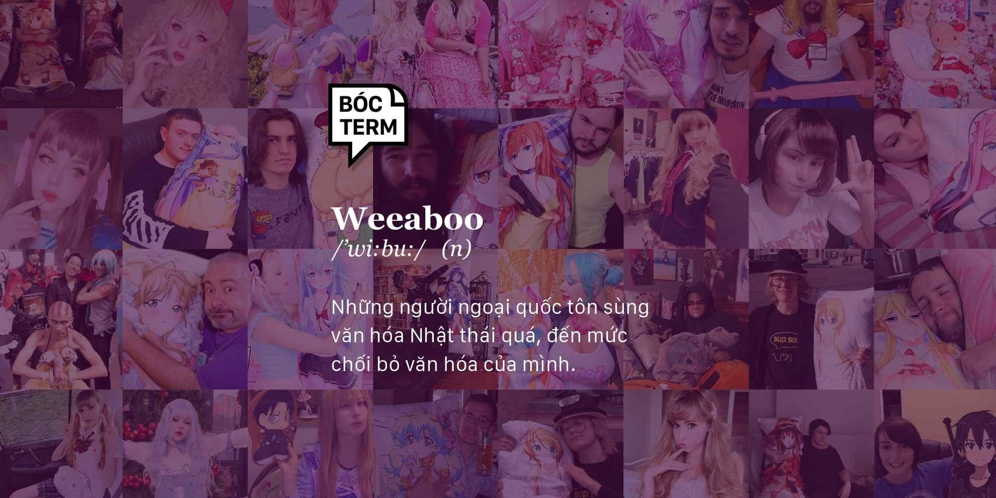 Bóc Term: Weeaboo (wibu) là gì? Bạn có phải là một weeaboo?